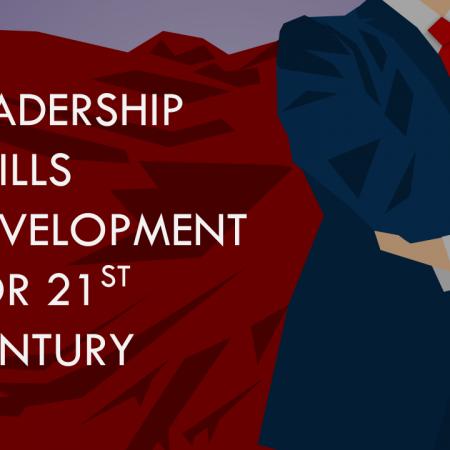 Leadership Development for 21st Century: Skills that Matter