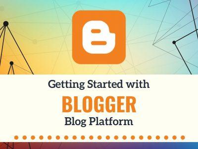 Getting Started with Blogger Blog Platform