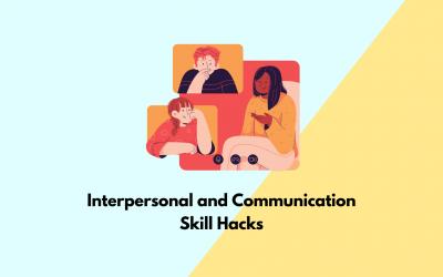 Interpersonal and Communication Skill Hacks