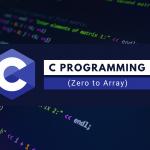 C programming (Zero to Array)