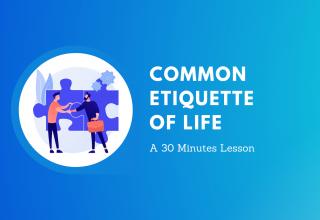 Common Etiquette of Life: A 30 Minutes Lesson