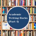 Academic Writing Hacks (Part-1)